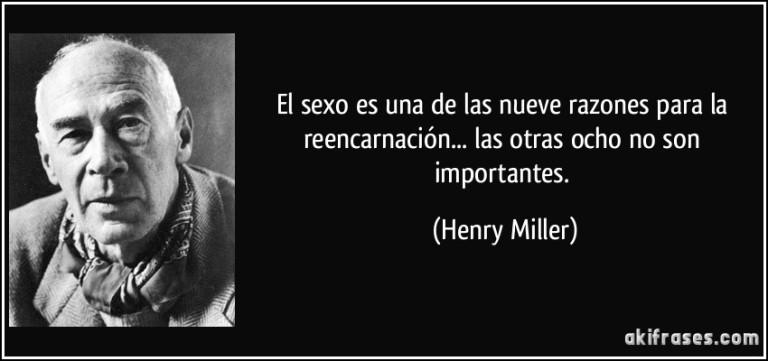 frase-el-sexo-es-una-de-las-nueve-razones-para-la-reencarnacion-las-otras-ocho-no-son-importantes-henry-miller-122112